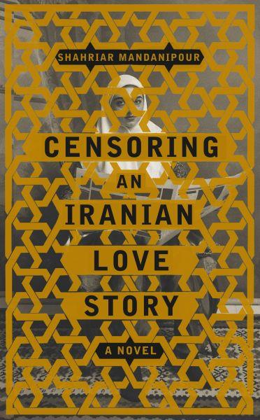CENSORING AN IRANIAN LOVE STORY - A NOVEL
