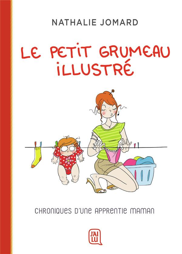 Le petit Grumeau illustré T.1 ; chroniques d'une apprentie maman