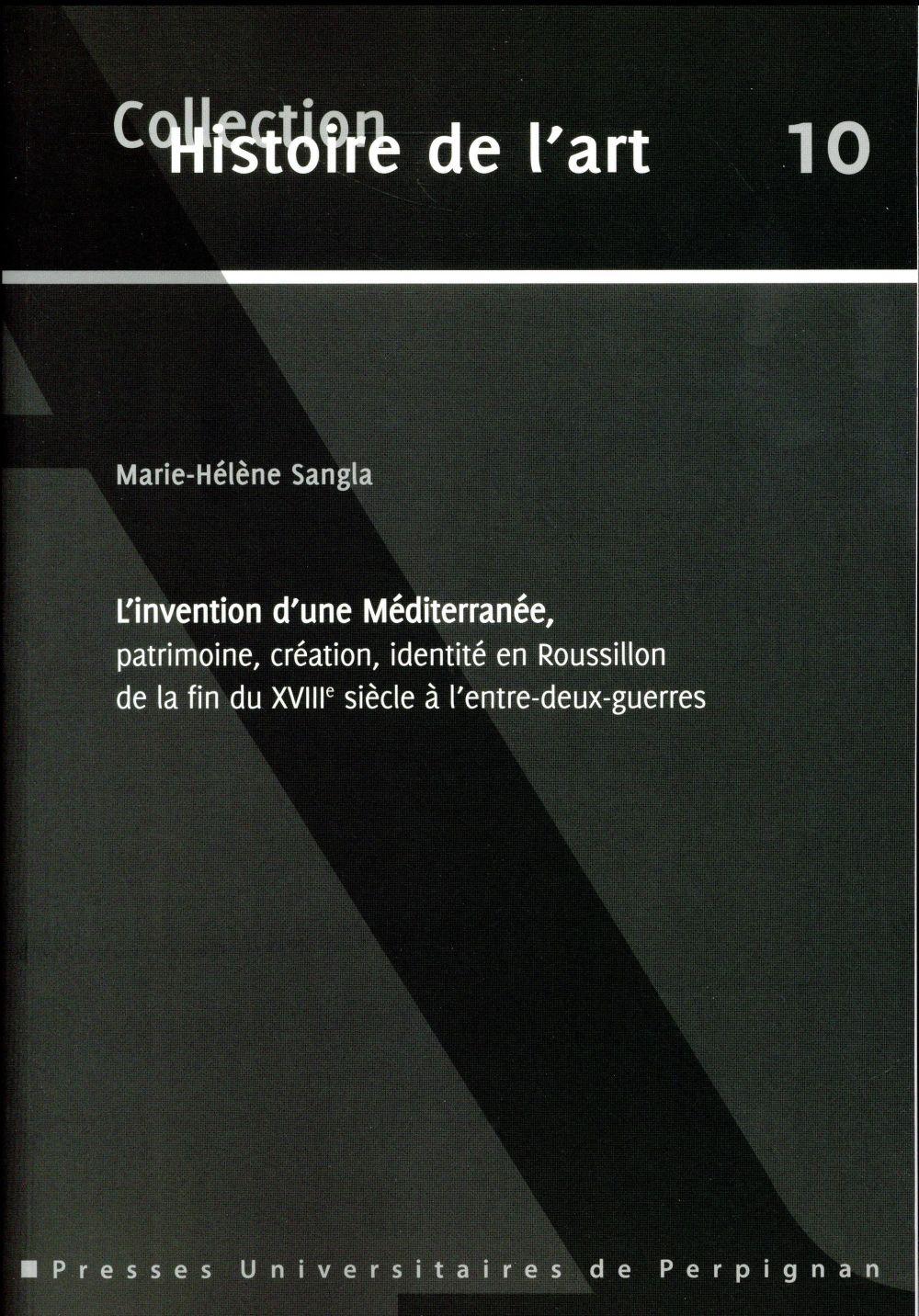L'invention d'une mediterranee, patrimoine, creation, identite en roussillon de - histoire de l'art