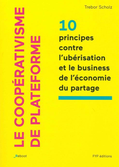 Le coopérativisme de plateformes ; 10 principios contre l'ubérisation et le business de l'économie du partage