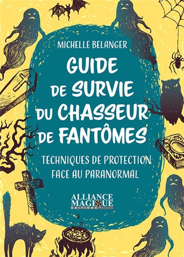 Guide de survie du chasseur de fantômes ; techniques de protection face au paranormal