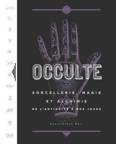 Occulte ; sorcellerie, magie et alchimie de l'antiquité à nos jours