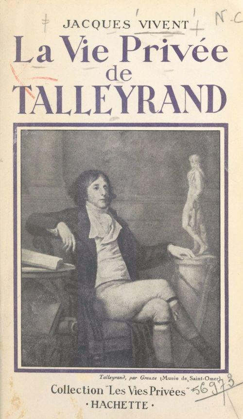 La vie privée de Talleyrand  - Jacques Vivent