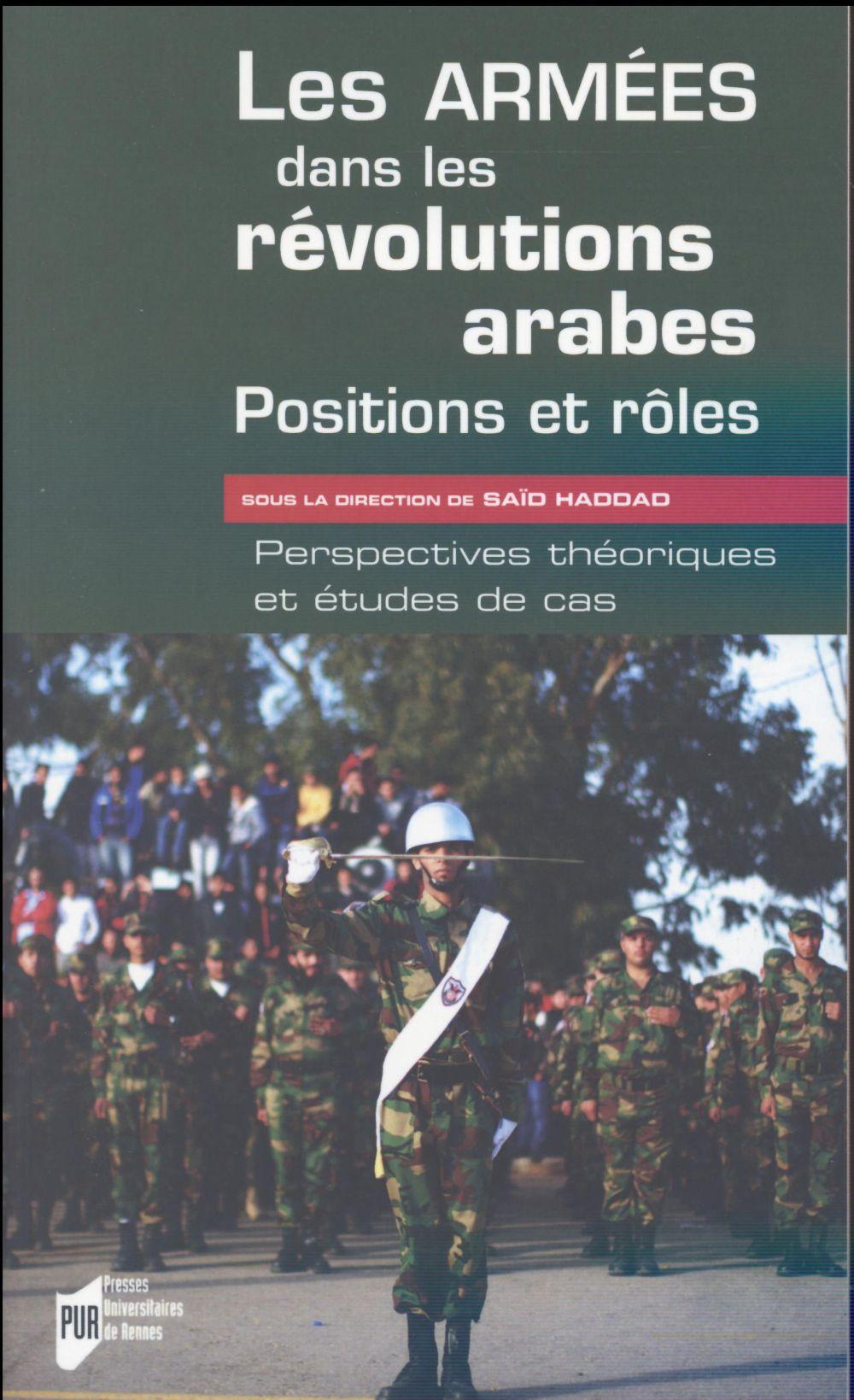 Les Armees Dans Les Revolutions Arabes : Positions Et Roles ; Perspectives Theoriques Et Etudes De Cas