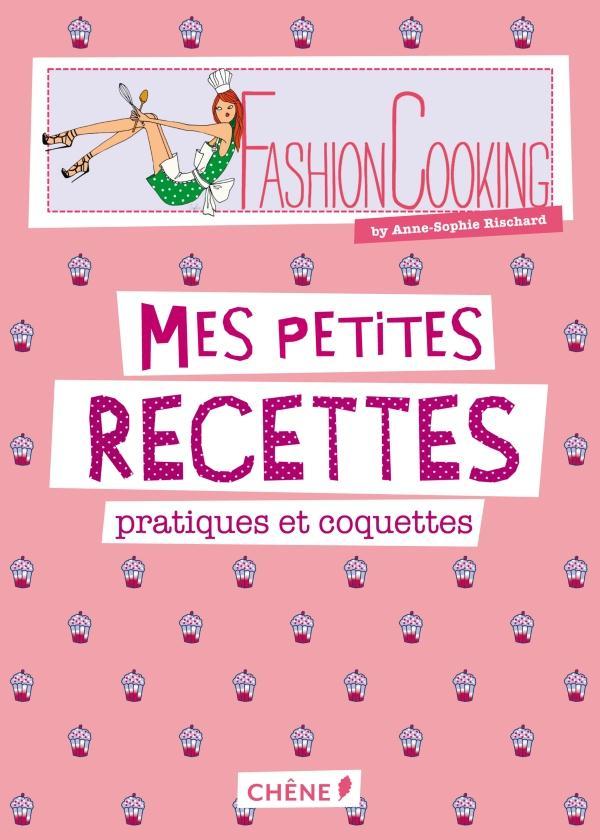 Fashion Cooking ; Mes Petites Recettes Pratiques Et Coquettes