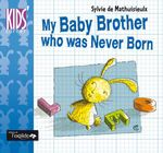 Vente EBooks : My Baby Brother who was Never Born  - Sylvie de Mathuisieulx - Brigitte Zaugg