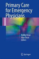 Primary Care for Emergency Physicians  - Bobby Desai - Alpa Desai