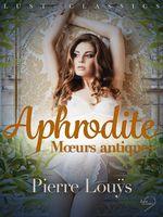 Vente EBooks : LUST Classics : Aphrodite. Moeurs antiques  - Pierre Louÿs