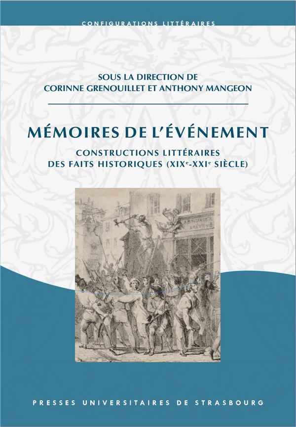 Memoires de l'evenement. constructions litteraires des faits historiq ues (xix<sup>e</sup>-xxi<sup>e