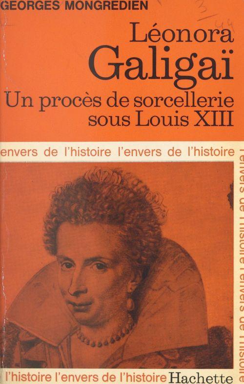 Léonora Galigaï  - Georges Mongredien