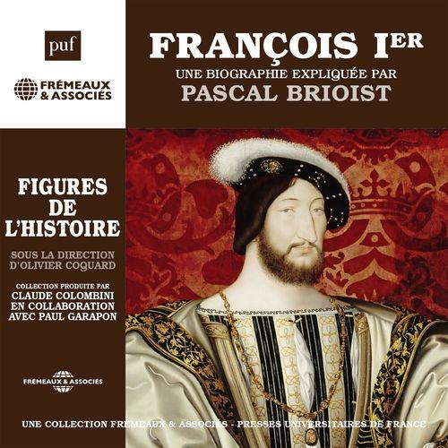 François Ier. Une biographie expliquée par Pascal Brioist  - Pascal Brioist