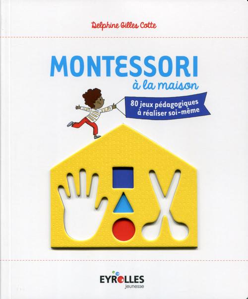 Montessori à la maison ; 80 jeux pédagogiques à réaliser soi-même