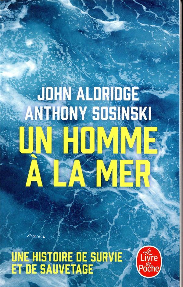 UN HOMME A LA MER  -  UNE HISTOIRE DE SURVIE ET DE SAUVETAGE ALDRIDGE/SOSINSKI