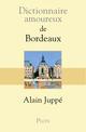 Dictionnaire amoureux de Bordeaux  - Alain JUPPE