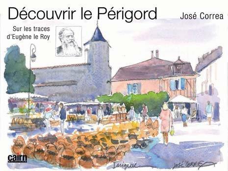 Découvrir le Périgord ; sur les traces d'Eugène le Roy