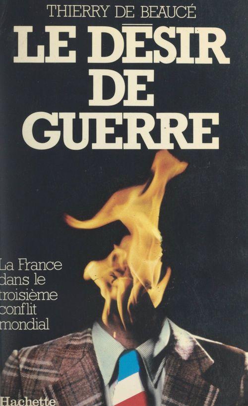 Le désir de guerre  - Thierry De Beauce