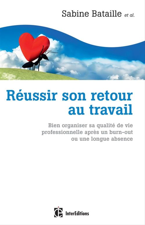 Réussir son retour au travail ; bien organiser sa qualité de vie professionnelle après un burn-out ou une longue absence