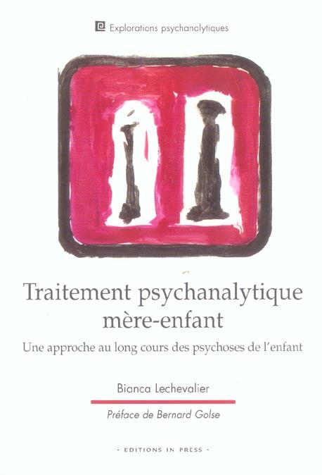 Traitement psychanalytique mere-enfant. approche au long cours des psychoses de l'enfant