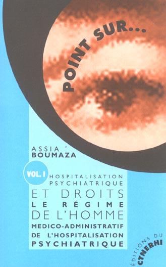 Hospitalisation psychiatrique et droits de l'homme t.1 ; regime medico-administratif de l'hospitalisation psychiatrique