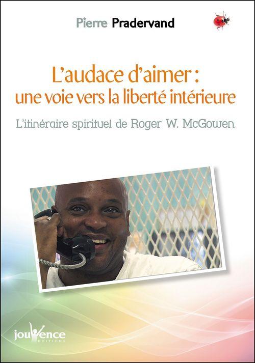 L'audace d'aimer : une voie vers la liberté intérieure  - Pierre Pradervand  - Roger W. Mcgowen