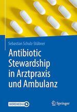 Antibiotic Stewardship in Arztpraxis und Ambulanz  - Sebastian Schulz-Stubner