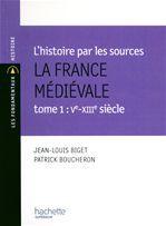 L'histoire par les sources ; la France médiévale t.1 ; Ve-XIIIe siècle