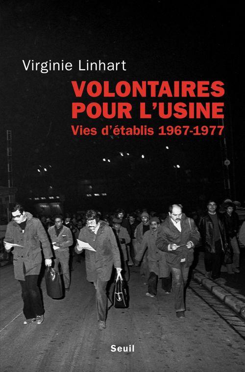 Volontaires pour l'usine ; vies d'établis 1967-1977