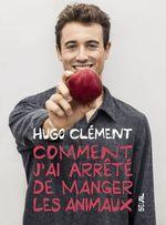 Vente Livre Numérique : Comment j'ai arrêté de manger les animaux  - Hugo Clément