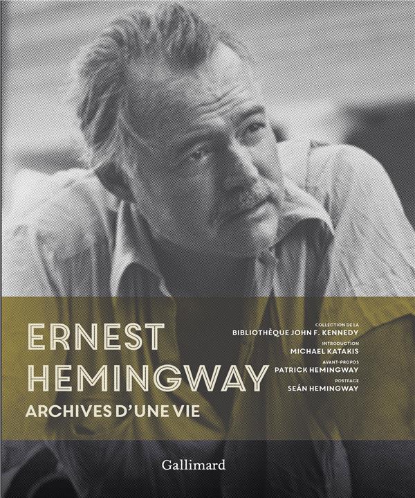 Ernest Hemingway ; archives d'une vie