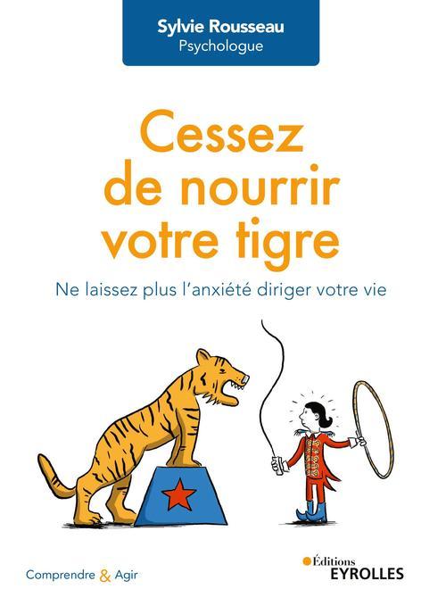 Cessez de nourrir votre tigre ; ne laissez plus l'anxiété diriger votre vie