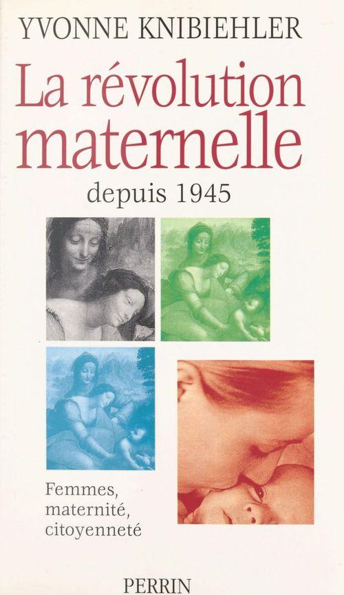 La révolution maternelle depuis 1954 ; femmes, maternité, citoyenneté