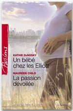 Vente Livre Numérique : Un bébé chez les Elliott - La passion dévoilée (Harlequin Passions)  - Kathie DeNosky