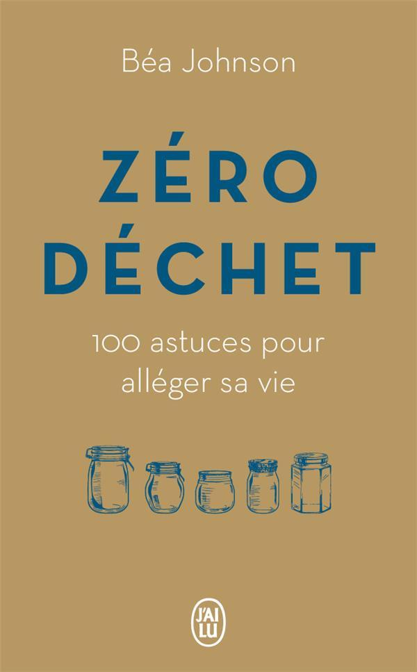 Zéro déchet ; 100 astuces pour alléger sa vie