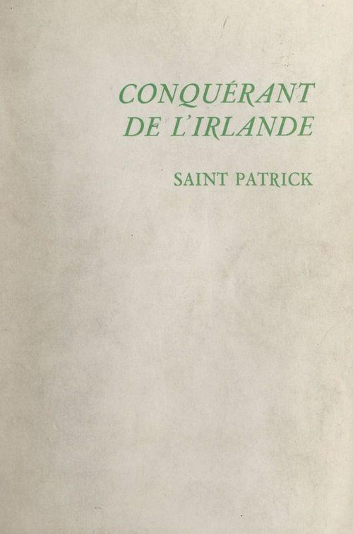 Conquérant de l'Irlande : Saint Patrick  - Édith Delamare