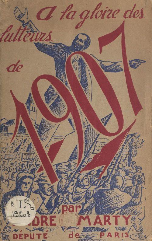 À la gloire des lutteurs de 1907, grandeur et puissance des travailleurs de la terre