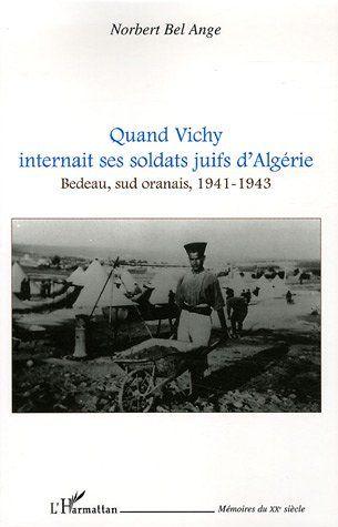 Quand Vichy internait ses soldats juifs d'Algérie ; Bedeau, sud oranais, 1941-1943