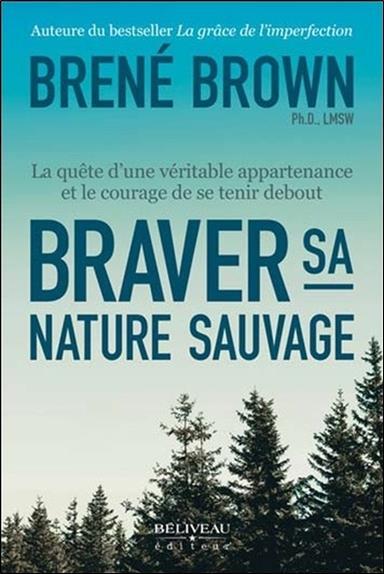 Braver sa nature sauvage ; la quête d'une véritable appartenance et le courage de se tenir debout