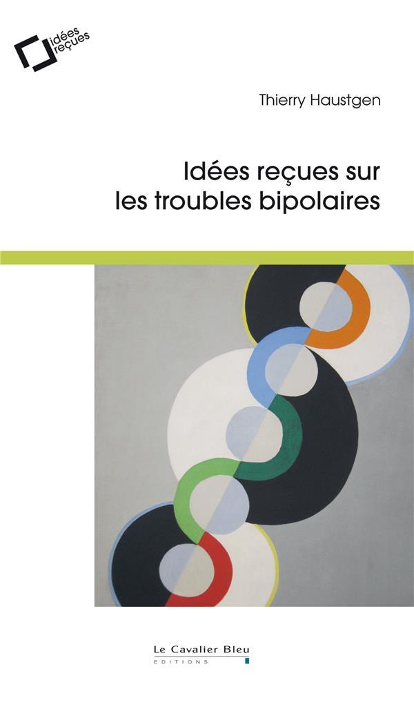 IDEES RECUES SUR LES TROUBLES BIPOLAIRES