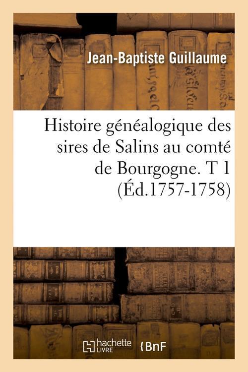Histoire genealogique des sires de salins au comte de bourgogne. t 1 (ed.1757-1758)