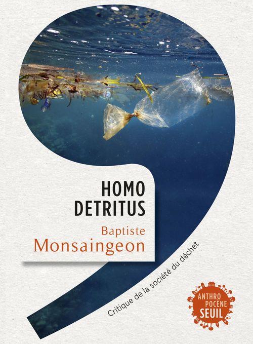 Homo detritus ; critique de la société du déchet