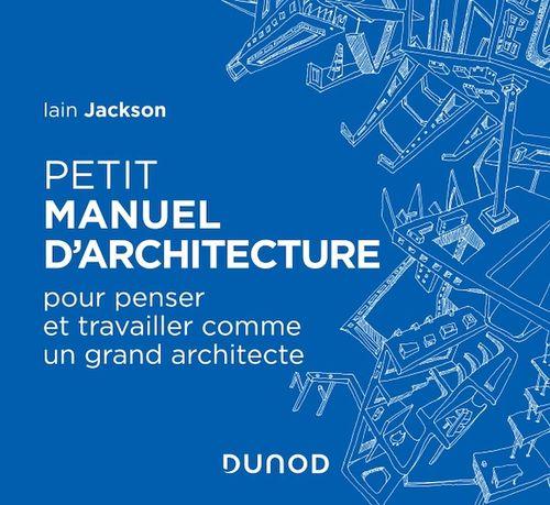Petit manuel d'architecture ; pour penser et travailler comme un grand architecte
