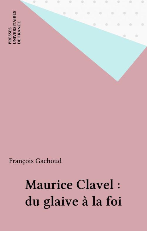 Maurice Clavel : du glaive à la foi