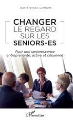 Vente Livre Numérique : Changer le regard sur les seniors-es  - Jean-François Lambert