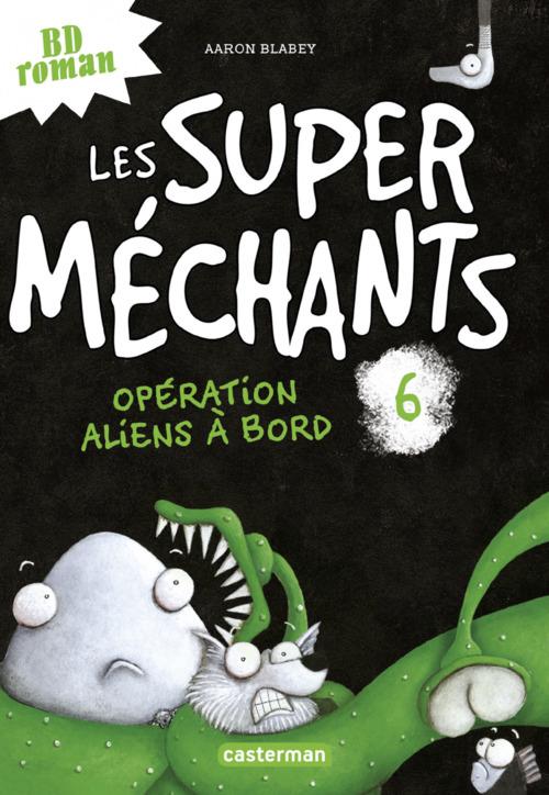 Les super méchants (Tome 6) - Opération aliens à bord  - Aaron Blabey