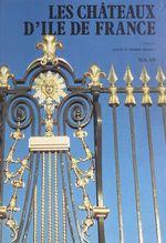 Les châteaux d'île-de-France  - Janine Soisson - Pierre Soisson