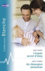 Vente Livre Numérique : L'espoir secret d'Amy - Un chirurgien amoureux (Harlequin Blanche)  - Kate Hardy - Emily Forbes
