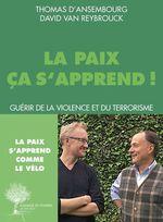 Vente EBooks : La paix, comment l'apprendre ? guérir de la violence et du terrorisme  - David Van Reybrouck - Thomas d'Ansembourg