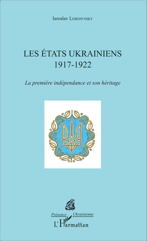 Les états ukrainiens 1917-1922 ; la première indépendance et son héritage
