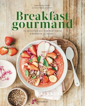 breakfast gourmand : 70 recettes qui donnent envie d'avancer le réveil !