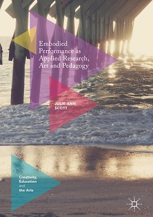 Embodied Performance as Applied Research, Art and Pedagogy